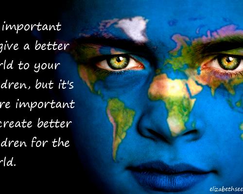 Better Children. Better World.